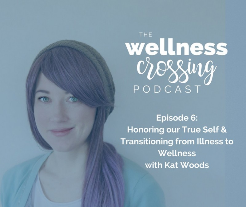Honoring our True Self & Transitioning from Illness to Wellness