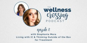 Living with interstitial cystitis at the young age of 30 undoubtedly has its challenges, but if you listen in to hear Stephanie's heart you are sure to leave inspired to rise above whatever circumstances you're facing. Join me to hear her story on the Wellness Crossing! Just click to listen.