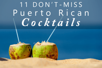 11 Don't Miss Puerto Rican Cocktails (the ones you won't find in a resort)