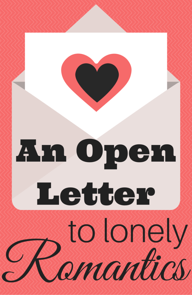 An Open Letter to Lonely Romantics | Valentine's Day | Single's Awareness Day What an inspiring post!