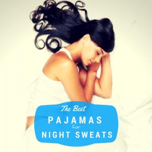 Best Pajamas for Night Sweats Hot Women Need to Sleep Cool