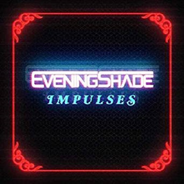 EveningShade - Impulses   Reactions   LIVING LIFE FEARLESS