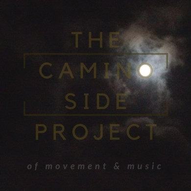 The Camino Side Project - of movement & music   Reactions   LIVING LIFE FEARLESS