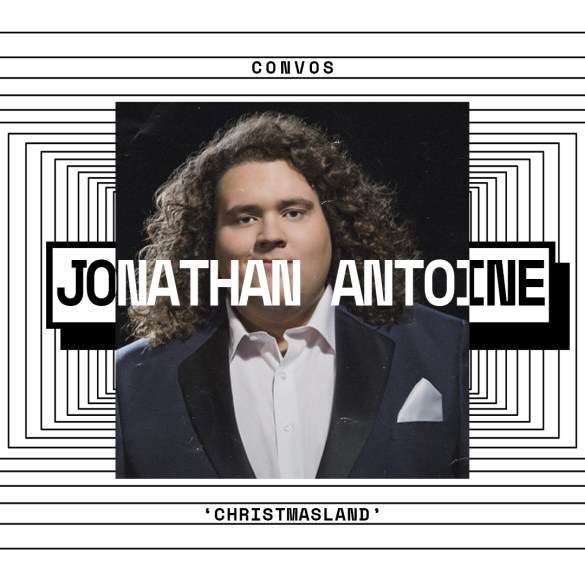 CONVOS: Jonathan Antoine, 'ChristmasLand' | Hype | LIVING LIFE FEARLESS