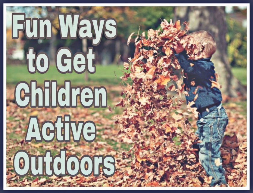 Fun Ways to Get Children Active Outdoors title with image of child throwing leaves