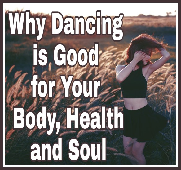 Why Dancing is Good for Your Body, Health, and Soultitle with image of woman dancing outdoors