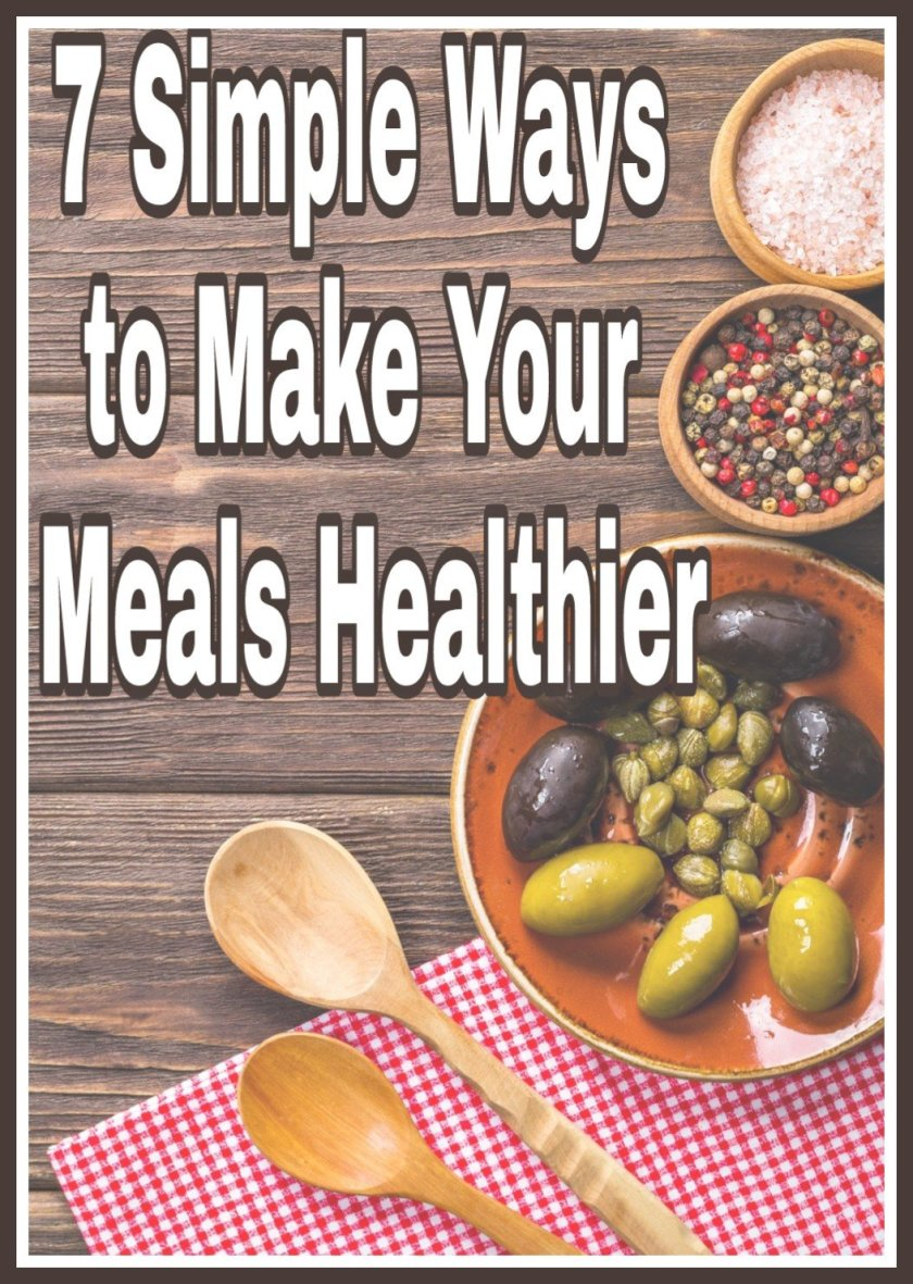7 Simple Ways to Make Your Meals Healthier title on background image of table with healthy food in wooden bowls