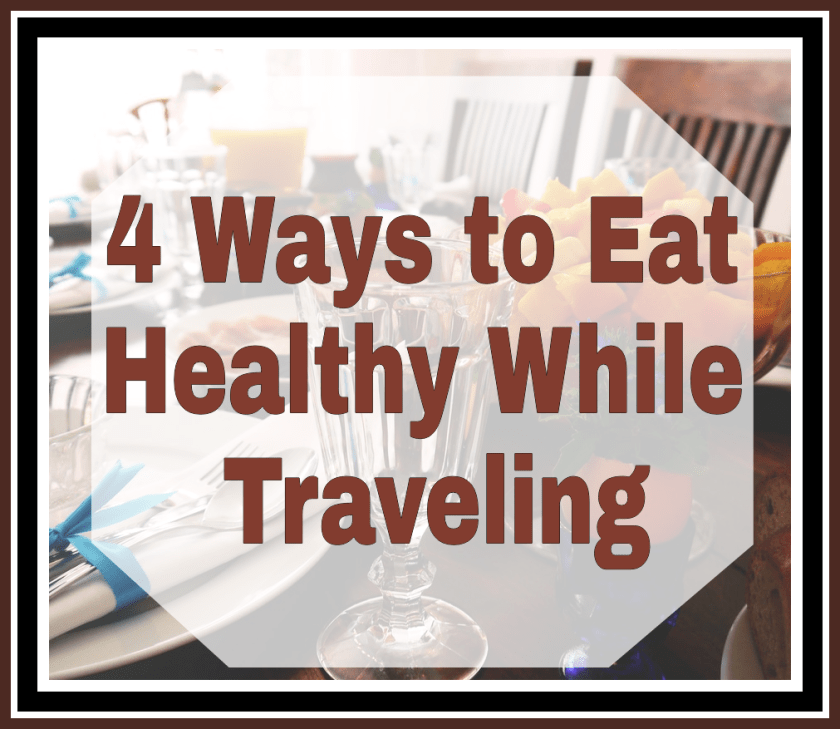 4 Ways to Eat Healthy While Traveling title on faded background image of a table full of a healthy breakfast buffet