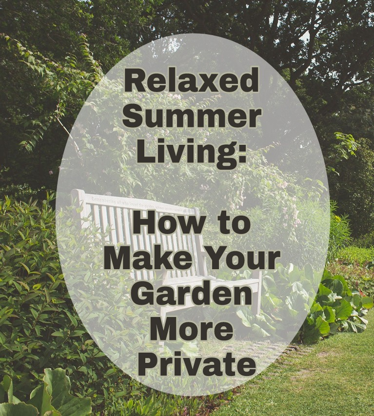 Relaxed Summer Living How To Make Your Garden More Private