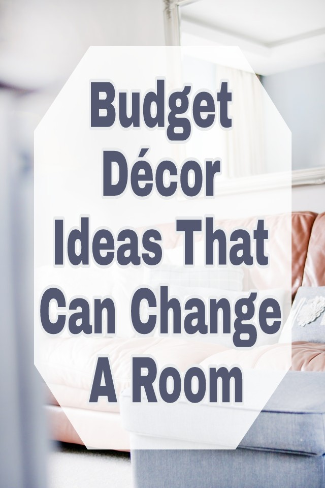 Budget Décor Ideas That Can Change A Room