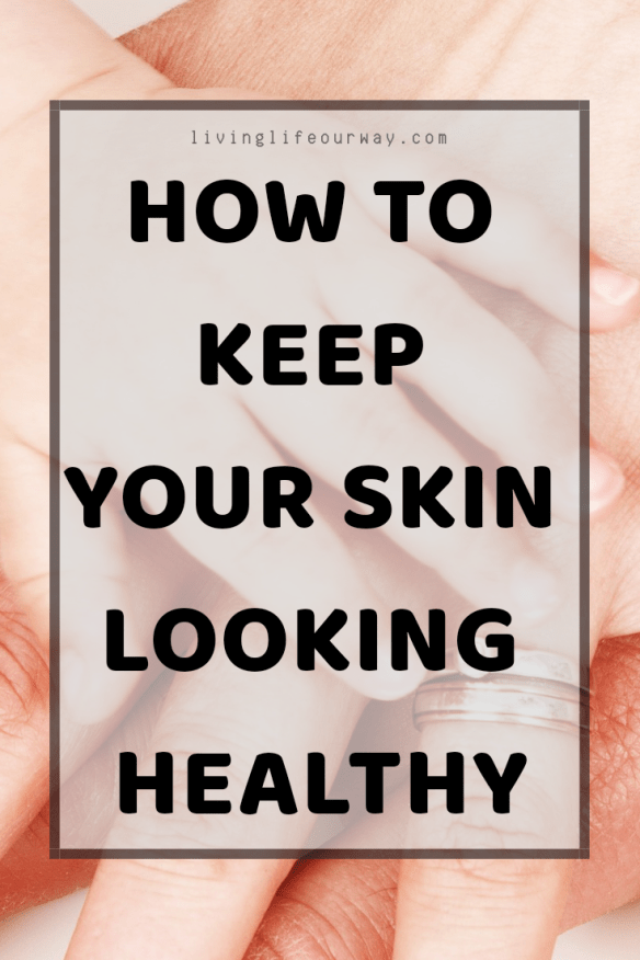 How to keep your skin looking healthy