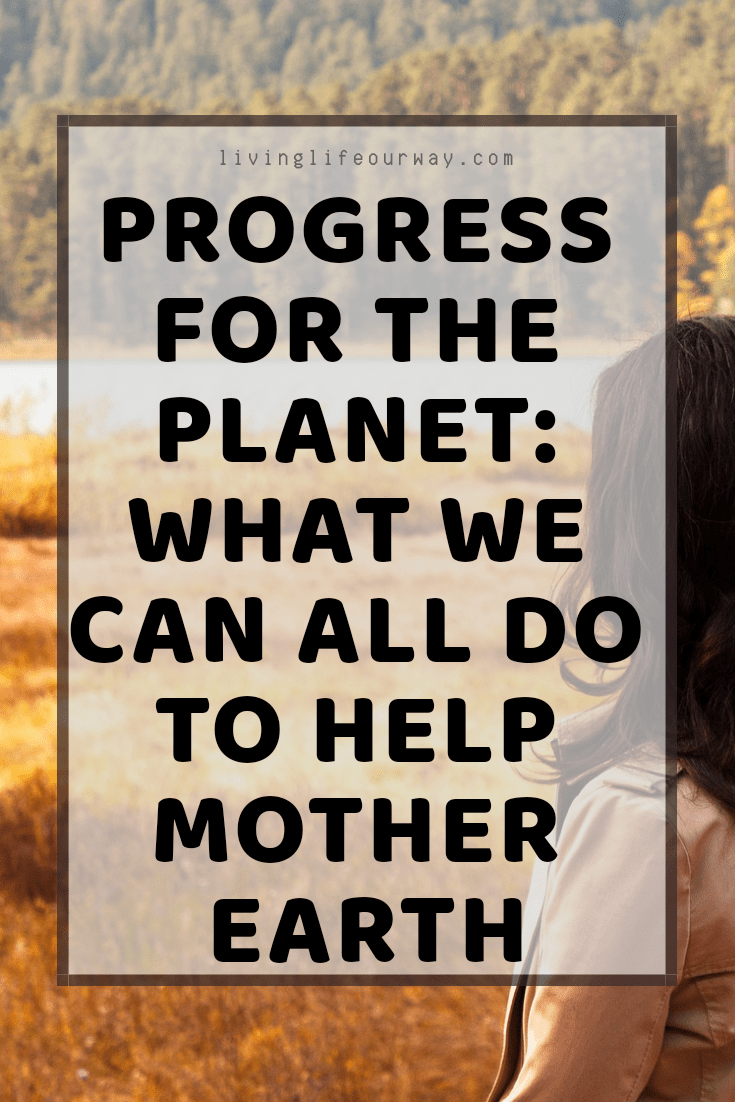 Progress For The Planet: What We Can All Do To Help Mother Earth