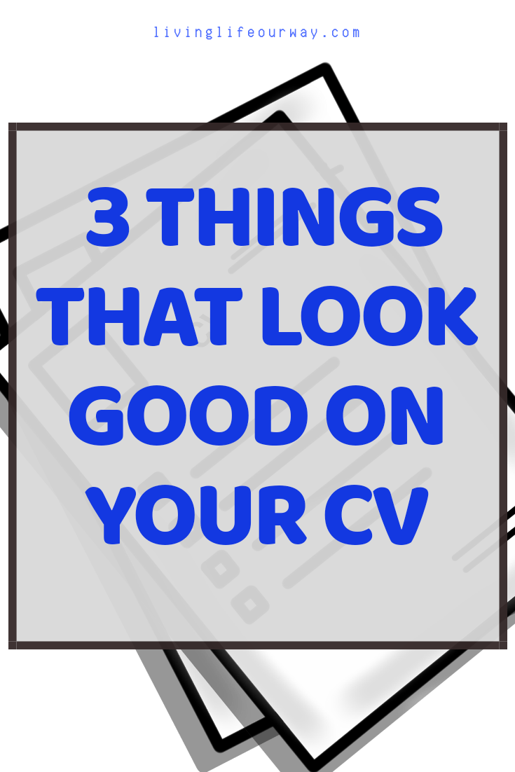 3 Things That Look Good On Your CV