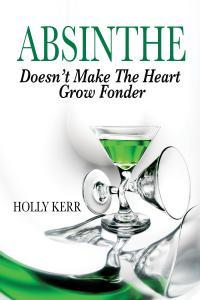 absinthe doesn't make the heart grow fonder
