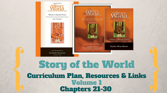 Story of the World: Volume 1- Curriculum Plan, Resources and Links (Chapters 21-30)