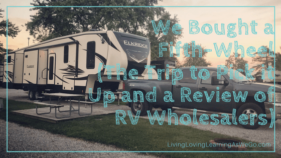 We Bought a Fifth-Wheel! (The Trip to Pick It Up and A Review of RV Wholesalers)