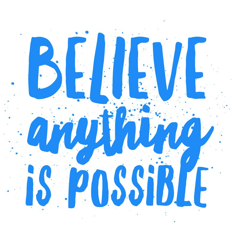 Believe ANYTHING is Possible