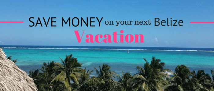 Belize Vacation: Money Saving Travel Tips For Your Next Caribbean Getaway