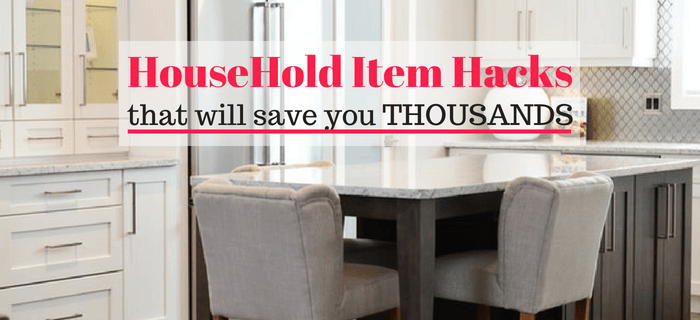 10 Awesome Hacks That'll Save You Thousands On Your Household Items