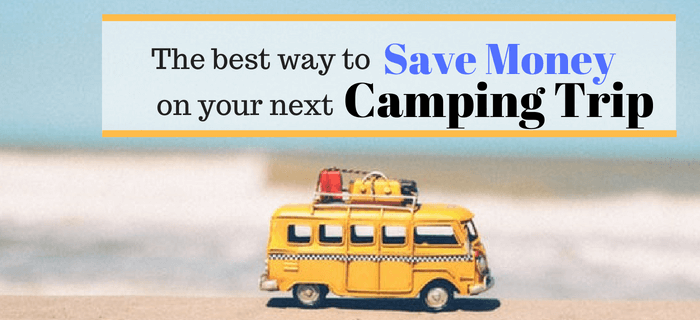 10 Camping Trip Hacks To Save Money On Your Next Outdoor Adventure