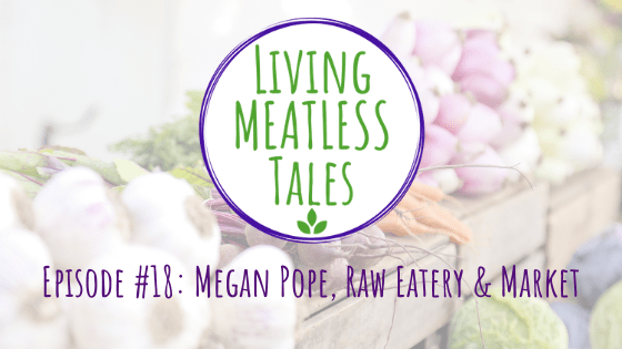 Raw Eatery & Market - Living Meatless Tales #18