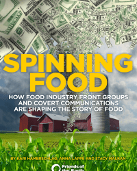 Spinning Food, How Food Industry Front Groups and Covert Communications are Shapping the Story of Food, Friends of the Earth