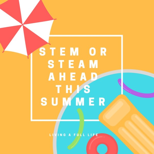 Stem Steam Summer - Living Full Life