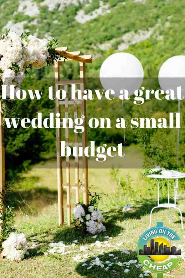 How To Have A Great Wedding On A Small Budget Living On The Cheap