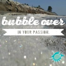 bubble over in your passion