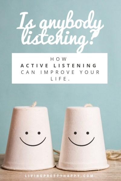 Is anybody listening? How active listening can improve your life