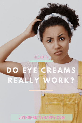 Do Eye Creams really work? Image of young woman scratching her head looking confused.  Pinterest graphic displaying post title.  Beauty.  Livingprettyhappy.com