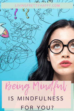 Being mindful: Is mindfulness for you? Pinterest graphic displaying post title on a background image of a young woman's head and face wearing glasses and looking upwards as animated drawings of squiggly lines, question marks and rocket ships surround her head. Livingprettyhappy.com