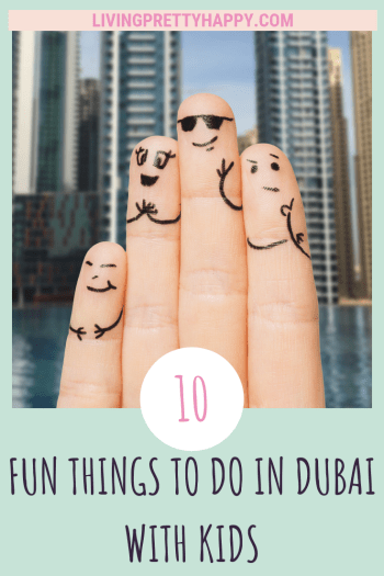 10 Fun things to do in Dubai with kids. Pinterest graphic showing post title on a background of 4 fingers being held up with pen drawings on them to each finger look like a person in front of the Dubai waterfront. livingprettyhappy.com