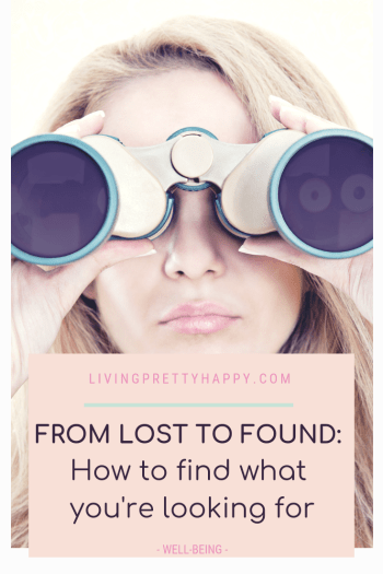 From lost to found: How to find what you're looking for. Pinterest graphic displaying post title on a background of a young blond haired woman holding up a pair of binoculars and looking through them. livingprettyhappy.com well-being