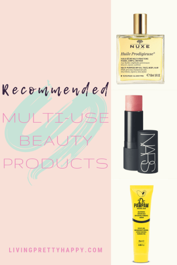 Recommended: Multi-use beauty products.  Pinterest graphic displaying post title with images of Nuxe Huile Prodigeuse, NARS the multiple and Dr Paw Paw Balm.  Livingprettyhappy.com