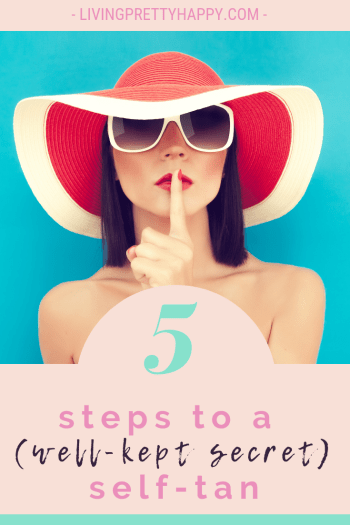 5 Steps to a (well-kept secret) self-tan. Pinterest graphic displaying post title on a background image of a woman wearing sunglasses and a red and white beach had holding her pointing finger up to her lips in a shhh gesture. Livingprettyhappy.com