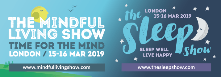 The Mindful Living Show & The Sleep Show. London 15-16 March 2019