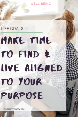 Life Goals: Make Time to Find & Live Aligned to your purpose. Start the new year with the best resolution possible. The decision to focus on your purpose. I'm sharing what I'll be doing & which tools I'll be using to do just that. #purpose #2020goals #lifegoals #wellbeing #livehappier