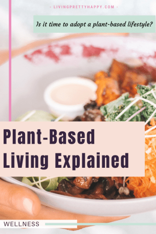 Is it time to adopt a plant-based lifestyle?  Plant-Based Living Explained.  What is the difference between being vegan and being plant-based?  What are the health benefits?  What are you allowed to eat?  #plantbased #vegan #healthyeating #wellness
