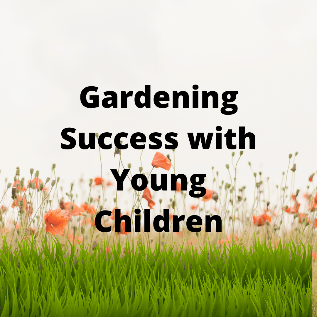 Vegetable Gardening Course - Gardening with young children