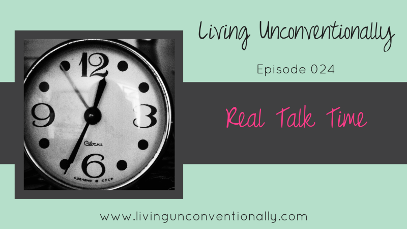 abd6a762d49 Real Talk Time - Living Unconventionally Podcast