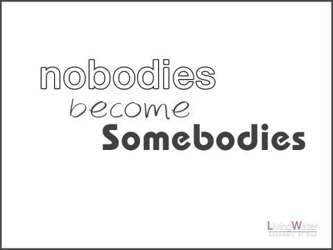Nobodies Become Somebodies