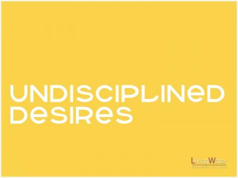 Undisciplined Desires