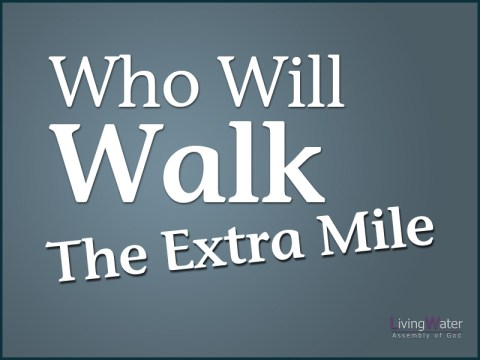 Who Will Walk ... The Extra Mile