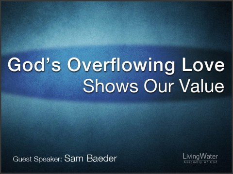 God's Overflowing Love Shows Our Value