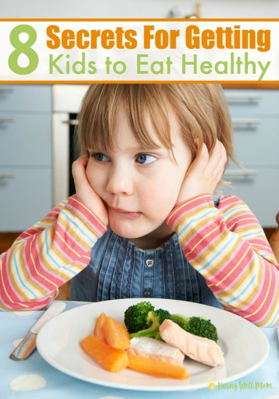 8 Secrets for Getting Kids to Eat Healthy   No More Battle ...