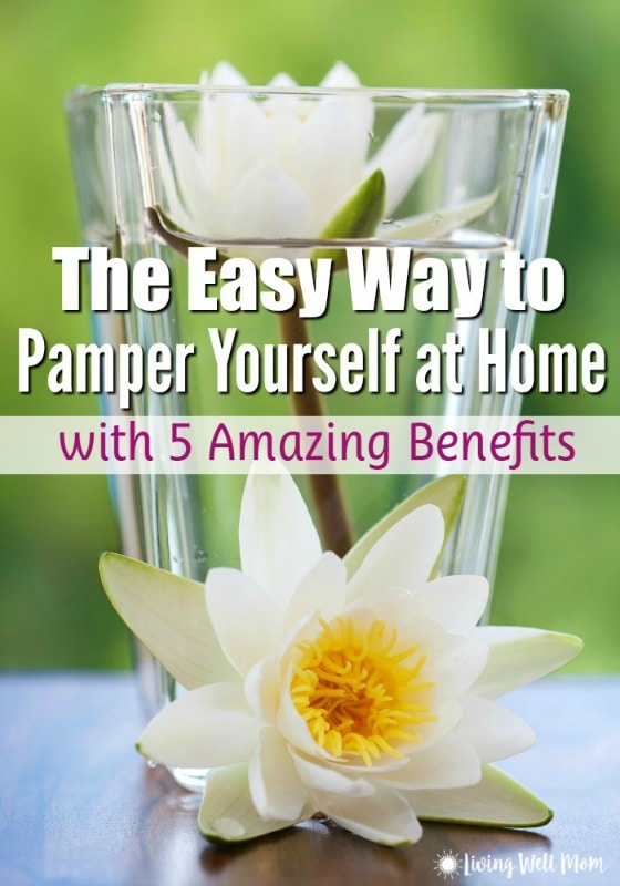The Easy Way to Pamper Yourself At Home with 5 Amazing Benefits