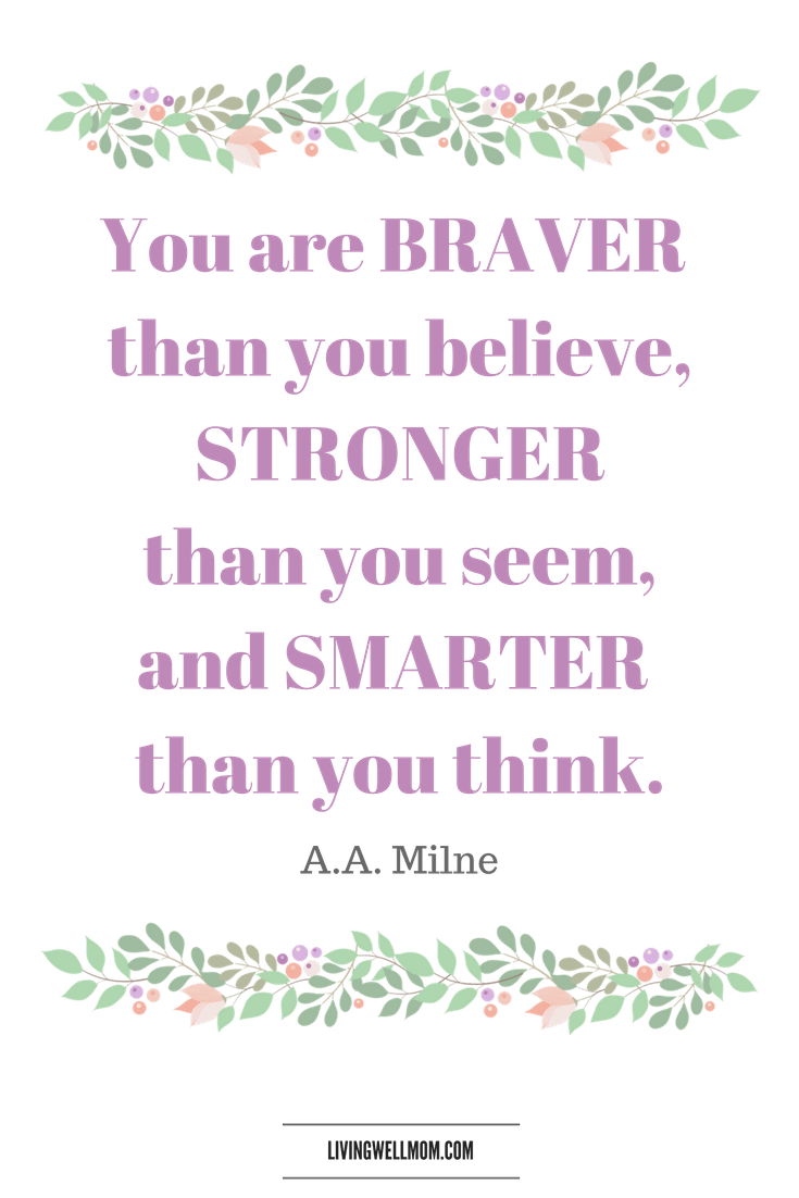 You are Braver than you believe... AA Milne Quote - 10 Encouraging Quotes for NICU Moms