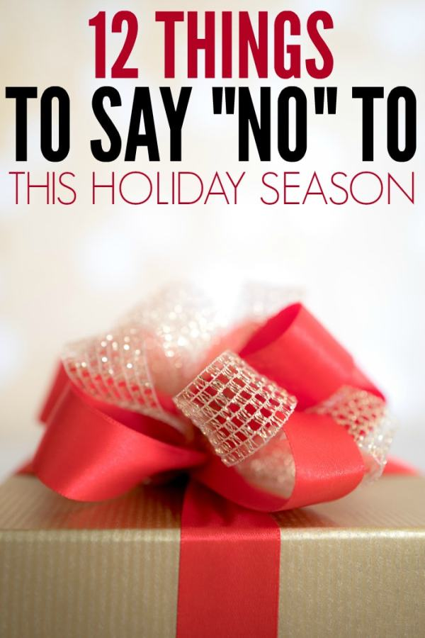 "Tired of more to do, more money, more stress during the holidays? Here are 12 things you should say ""no"" to this Christmas!"