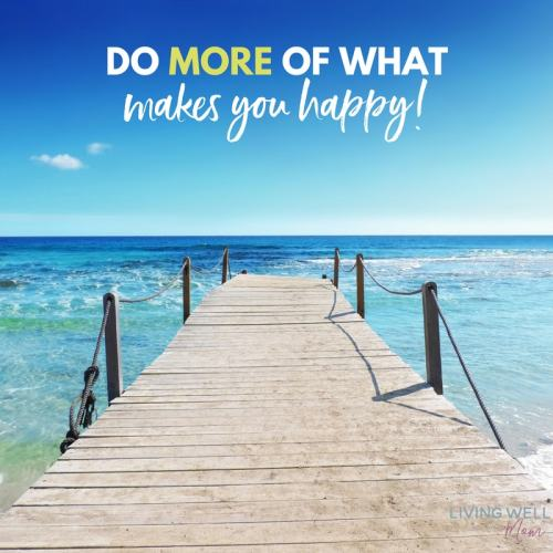 Do more of what makes you happy quote